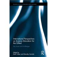 International Perspectives on Science Education for the Gifted: Key issues and challenges by Taber; Keith S., 9780415737401