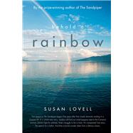 Behold a Rainbow by Lovell, Susan Brace, 9780989287401