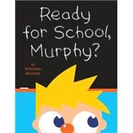 Ready for School, Murphy? by Murphy, Brendán; Murphy, Brendán, 9781484707401