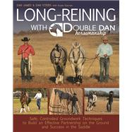 Long Reining with Double Dan Safe, Controlled Ground Techniques for Building Partnership, Achieving Softness, and Overcoming Training and Behavioral Issues by James, Dan ; Steers, Dan, 9781570767401
