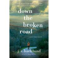 Down the Broken Road by Backlund, J. R., 9781683317401