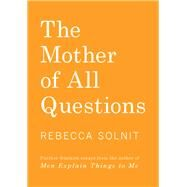 The Mother of All Questions by Solnit, Rebecca; Calzada, Paz de la, 9781608467402