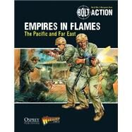 Bolt Action: Empires in Flames The Pacific and the Far East by Games, Warlord; Dennis, Peter, 9781472807403