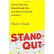Stand Out How to Find Your Breakthrough Idea and Build a Following Around It by Clark, Dorie, 9781591847403