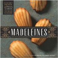 Madeleines: Elegant French Tea Cakes to Bake and Share by Morse, Barbara Feldman, 9781594747403