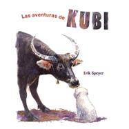 Las Aventuras de Kubi by Speyer, Erik; Licitra, Jimena, 9788416147403