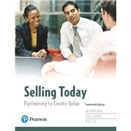 Selling Today Partnering to Create Value by Manning, Gerald L.; Ahearne, Michael; Reece, Barry L., 9780134477404
