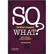 SO WHAT? The Writer's Argument by Schick, Kurt; Schubert, Laura, 9780190297404