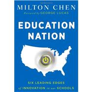 Education Nation : Six Leading Edges of Innovation in Our Schools by Chen, Milton; Lucas, George, 9781118157404