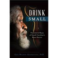 Drink Small: The Life and Music of South Carolina's Blues Doctor by Wilson-giarratano, Gail, 9781626197404