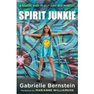 Spirit Junkie : A Radical Road to Discovering Self-Love and Miracles by Bernstein, Gabrielle, 9780307887405