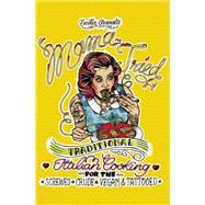 Mama Tried Traditional Italian Cooking for the Screwed, Crude, Vegan, and Tattooed by Granata, Cecilia, 9781621067405