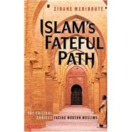 Islam's Fateful Path : The Critical Choices Facing Modern Muslims