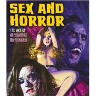 Sex and Horror by Biffignandi, Alessandro; Alfrey, Mark, 9780993337406