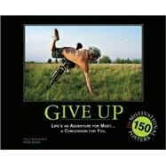 Give Up : Life's an Adventure for Most... a Concussion for You - 150 Demotivation Posters by Paul Koehorst<R>Ivor Jones, 9781569757406