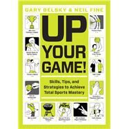 Up Your Game! by Belsky, Gary; Fine, Neil, 9781579657406