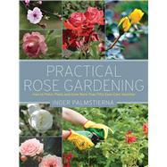 Practical Rose Gardening by Palmstierna, Inger; Penhoat, Gun, 9781629147406