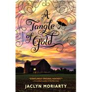 A Tangle of Gold (The Colors of Madeleine, Book 3) by Moriarty, Jaclyn, 9780545397407