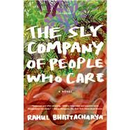 The Sly Company of People Who Care A Novel by Bhattacharya, Rahul, 9781250007407