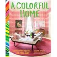A Colorful Home: Create Lively Palettes for Every Room by Hable, Susan; Gillis, Lucy Allen (CON); Allen, Rinne; Derian, John, 9781452137407