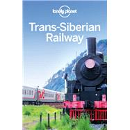 Lonely Planet Trans-siberian Railway by Richmond, Simon; Bloom, Greg; Di Duca, Marc; Haywood, Anthony; Kohn, Michael, 9781742207407