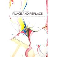 Place and Replace : Essays on Western Canada by Perry, Adele; Jones, Esyllt W.; Morton, Leah, 9780887557408