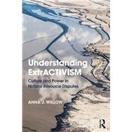Understanding ExtrACTIVISM: Culture and Power in Nature Resource Disputes by Willow; Anna J., 9781138607408