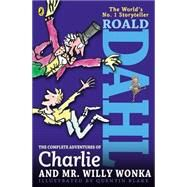 The Complete Adventures of Charlie and Mr. Willy Wonka by Dahl, Roald; Blake, Quentin, 9780142417409