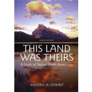 This Land Was Theirs A Study of Native North Americans by Oswalt, Wendell H, 9780195367409