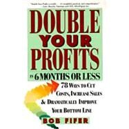 Double Your Profits : In Six Months or Less by Fifer, Bob, 9780887307409