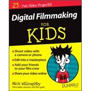 Digital Filmmaking for Kids for Dummies by Willoughby, Nick, 9781119027409