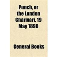 Punch, or the London Charivari, May 19, 1890 by , 9781153827409