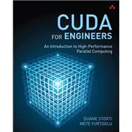 CUDA for Engineers An Introduction to High-Performance Parallel Computing by Storti, Duane; Yurtoglu, Mete, 9780134177410