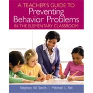 A Teacher's Guide to Preventing Behavior Problems in the Elementary Classroom by Smith, Stephen W., Ph.D.; Yell, Mitchell L., 9780137147410