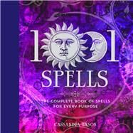 1001 Spells The Complete Book of Spells for Every Purpose by Eason, Cassandra, 9781454917410