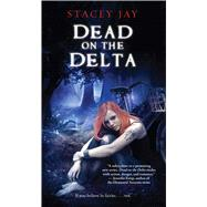Dead on the Delta by Jay, Stacey, 9781501127410