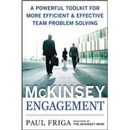The McKinsey Engagement: A Powerful Toolkit For More Efficient and Effective Team Problem Solving by Friga, Ph.D., Paul N., 9780071497411