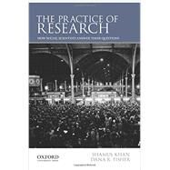 The Practice of Research How Social Scientists Answer Their Questions by Khan, Shamus; Fisher, Dana R., 9780199827411