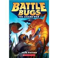 The Lizard War (Battle Bugs #1) by Patton, Jack, 9780545707411