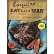 Esquire Eat Like a Man: The Only Cookbook a Man Will Ever Need by D'Agostino, Richard, 9780811877411