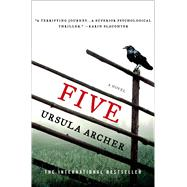 Five A Novel by Archer, Ursula, 9781250037411