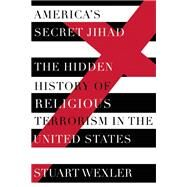 America's Secret Jihad The Hidden History of Religious terrorism in the United States by Wexler, Stuart, 9781619027411