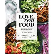 Love Real Food by Taylor, Kathryne, 9781623367411