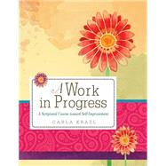 A Work in Progress: A Scriptural Course Toward Self-improvement by Krazl, Carla, 9780758647412