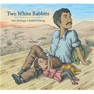 Two White Rabbits by Buitrago, Jairo; Yockteng, Rafael; Amado, Elisa, 9781554987412
