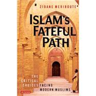 Islam's Fateful Path: The Critical Choices Facing Modern Muslims