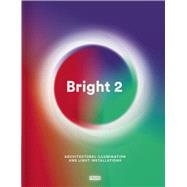 Bright 2: Architectural Illumination and Light Installations by Mcnamara, Carmel; Martins, Ana; van Genderen, Marielle; Ricci, Federica; de Nijs, Edward (CON), 9789491727412