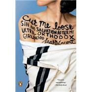 Cut Me Loose Sin and Salvation After My Ultra-Orthodox Girlhood by Vincent, Leah, 9780143127413