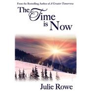 The Time Is Now by Rowe, Julie, 9780996097413