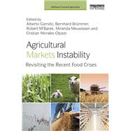 Agricultural Markets Instability: Revisiting the Recent Food Crises by Garrido; Alberto, 9781138937413